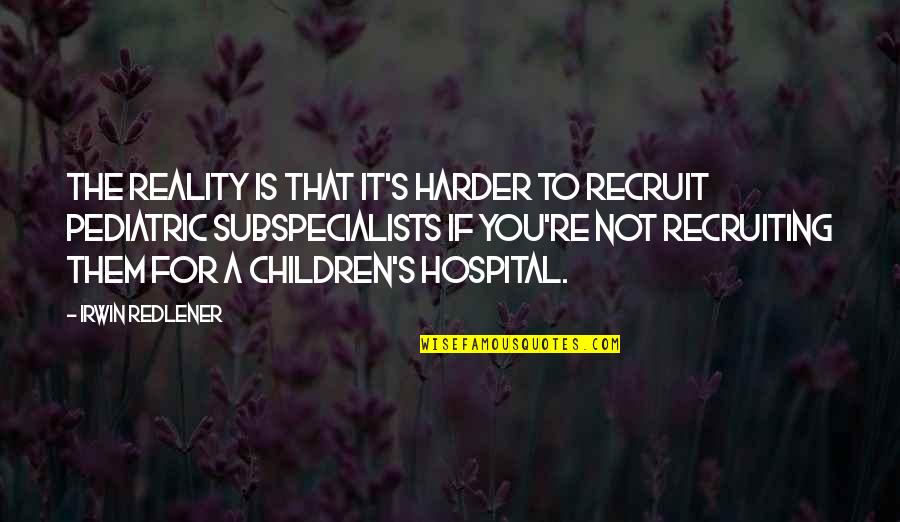 Curing Autism Quotes By Irwin Redlener: The reality is that it's harder to recruit