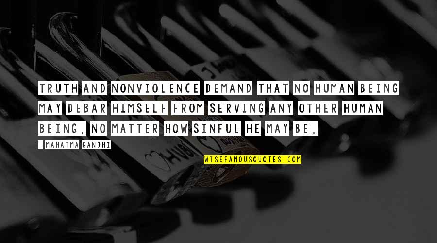 Curing Autism Quotes By Mahatma Gandhi: Truth and nonviolence demand that no human being