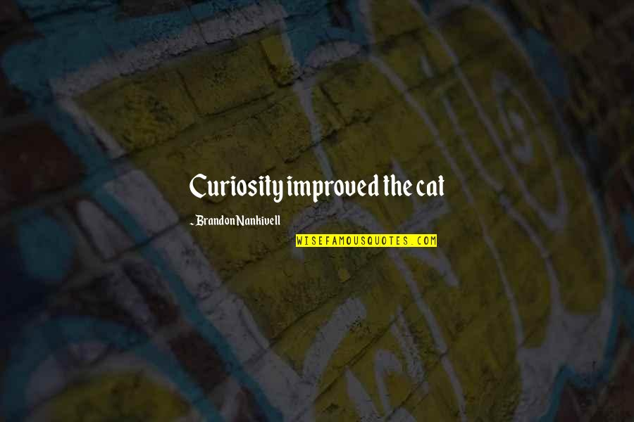 Curiosity And Cat Quotes By Brandon Nankivell: Curiosity improved the cat