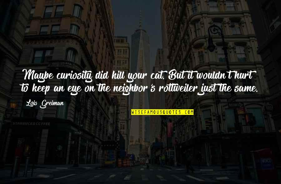 Curiosity And Cat Quotes By Lois Greiman: Maybe curiosity did kill your cat. But it