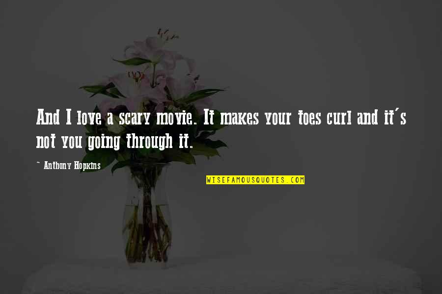 Curl Quotes By Anthony Hopkins: And I love a scary movie. It makes