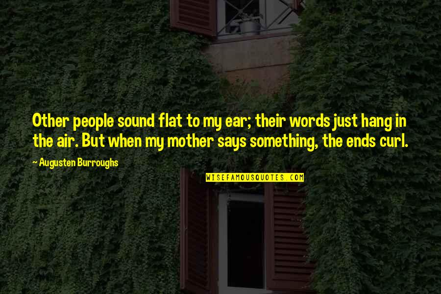 Curl Quotes By Augusten Burroughs: Other people sound flat to my ear; their