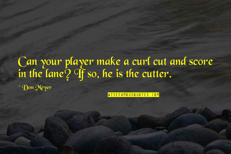 Curl Quotes By Don Meyer: Can your player make a curl cut and