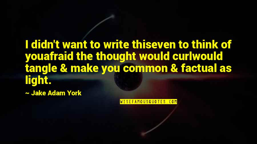 Curl Quotes By Jake Adam York: I didn't want to write thiseven to think