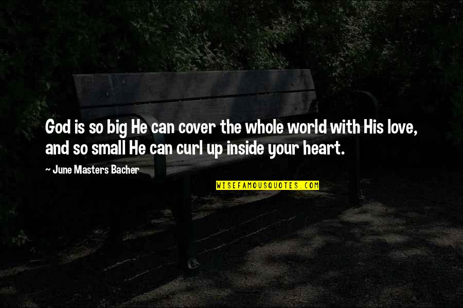 Curl Quotes By June Masters Bacher: God is so big He can cover the