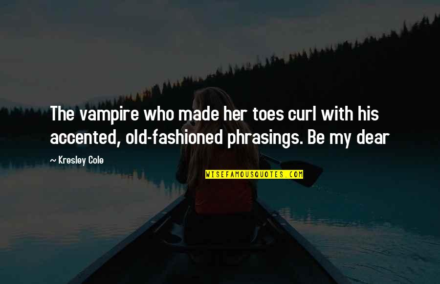 Curl Quotes By Kresley Cole: The vampire who made her toes curl with