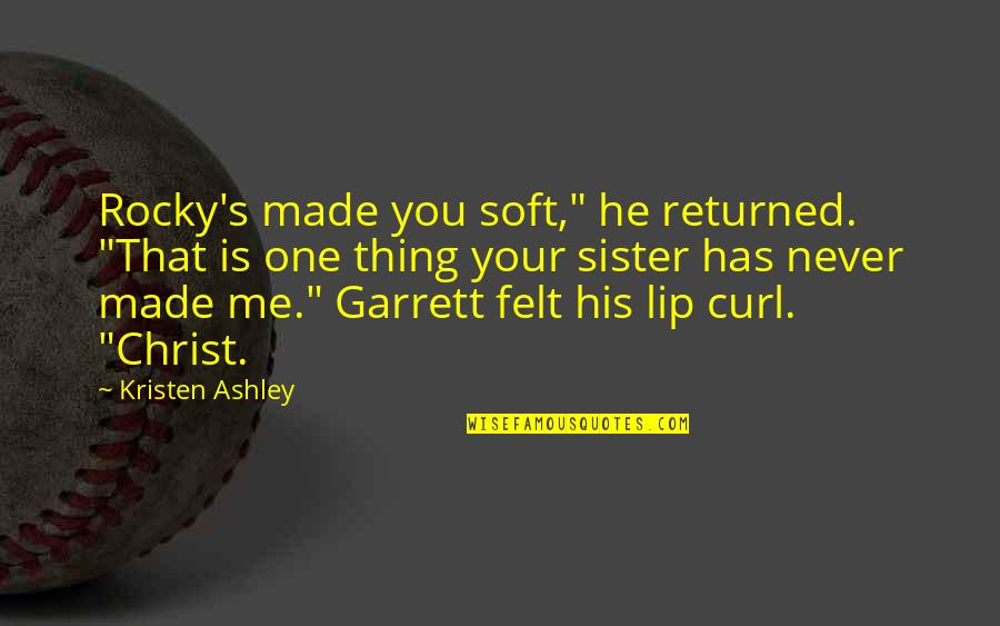 "Curl Quotes By Kristen Ashley: Rocky's made you soft,"" he returned. ""That is"