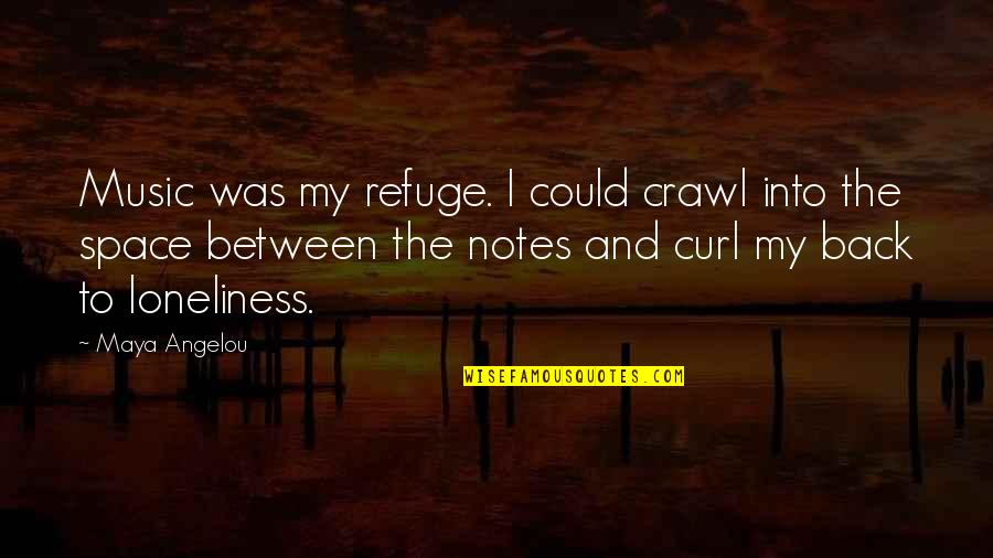 Curl Quotes By Maya Angelou: Music was my refuge. I could crawl into