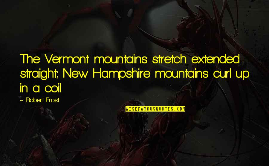 Curl Quotes By Robert Frost: The Vermont mountains stretch extended straight; New Hampshire