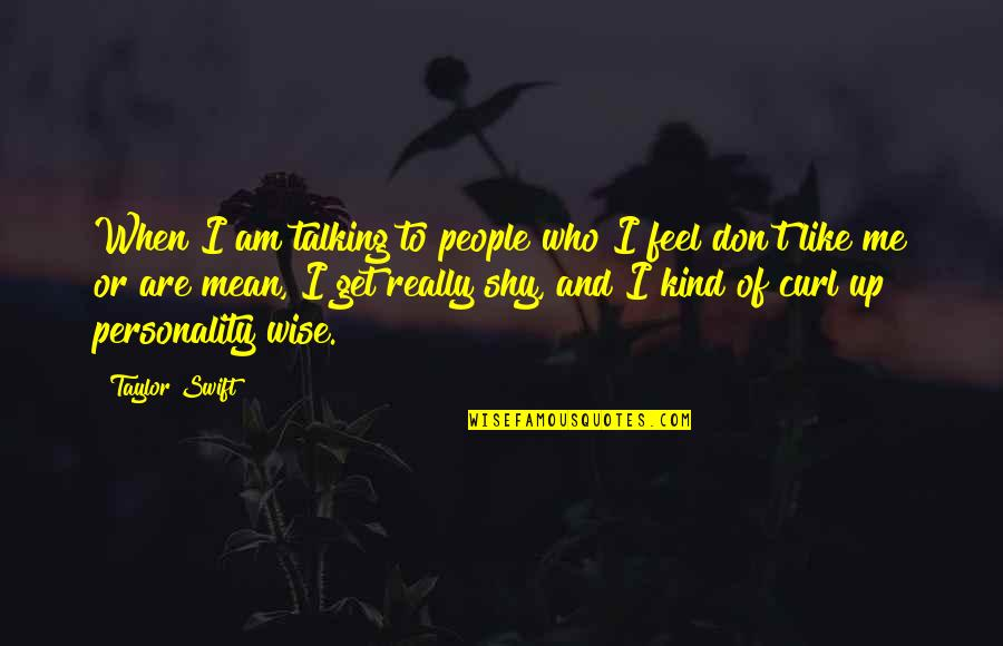 Curl Quotes By Taylor Swift: When I am talking to people who I