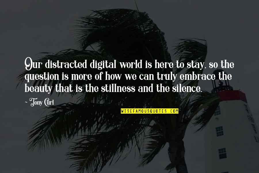 Curl Quotes By Tony Curl: Our distracted digital world is here to stay,