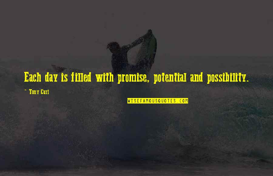 Curl Quotes By Tony Curl: Each day is filled with promise, potential and