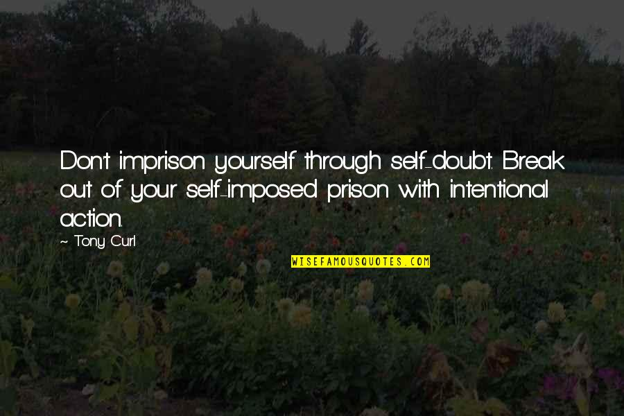 Curl Quotes By Tony Curl: Don't imprison yourself through self-doubt. Break out of