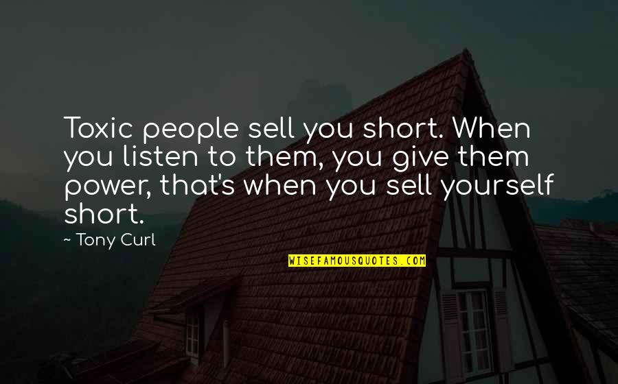 Curl Quotes By Tony Curl: Toxic people sell you short. When you listen