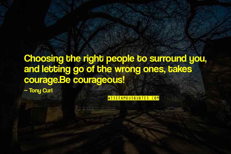 Curl Quotes By Tony Curl: Choosing the right people to surround you, and