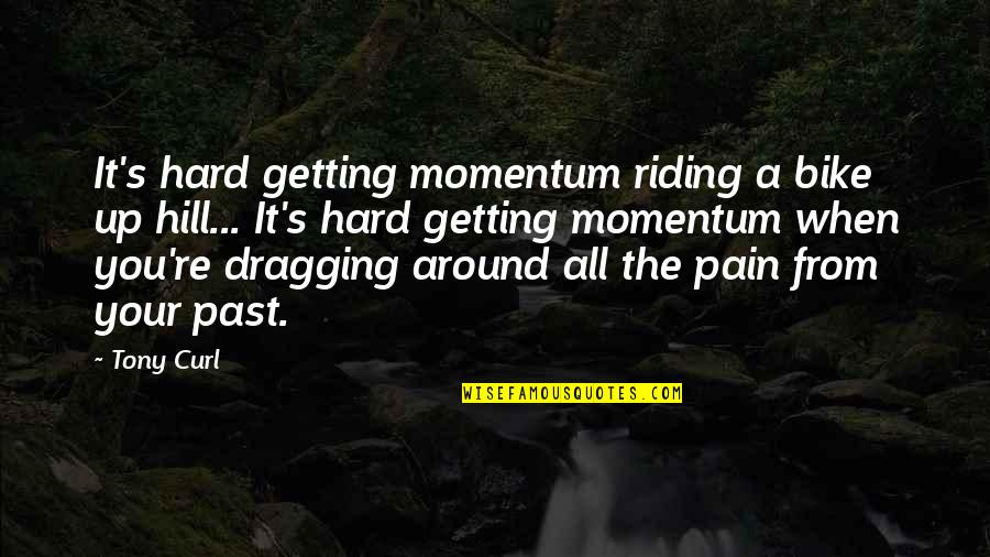 Curl Quotes By Tony Curl: It's hard getting momentum riding a bike up
