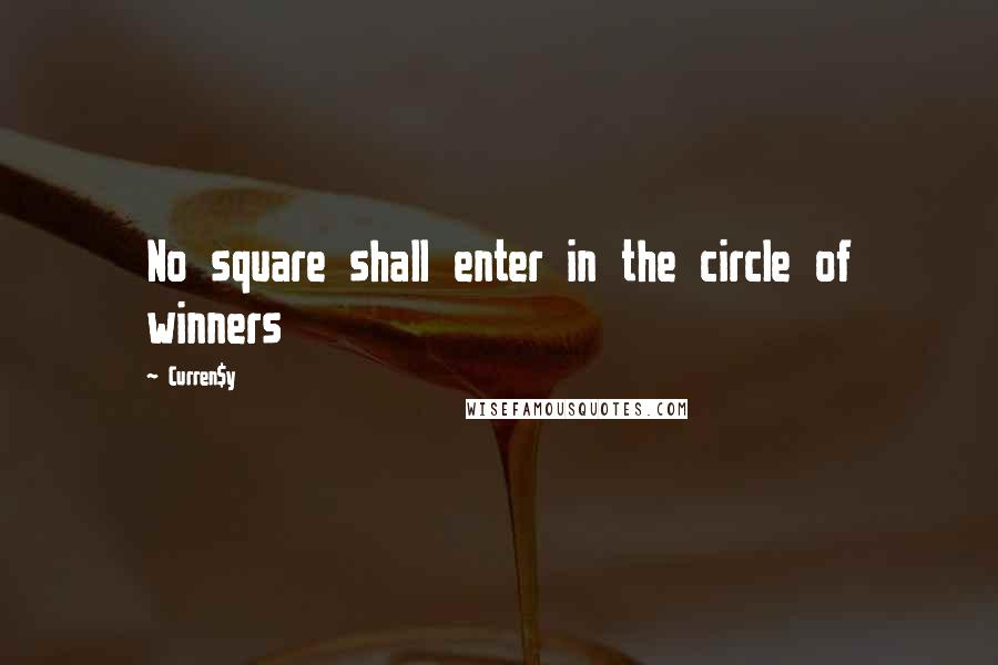 Curren$y quotes: No square shall enter in the circle of winners