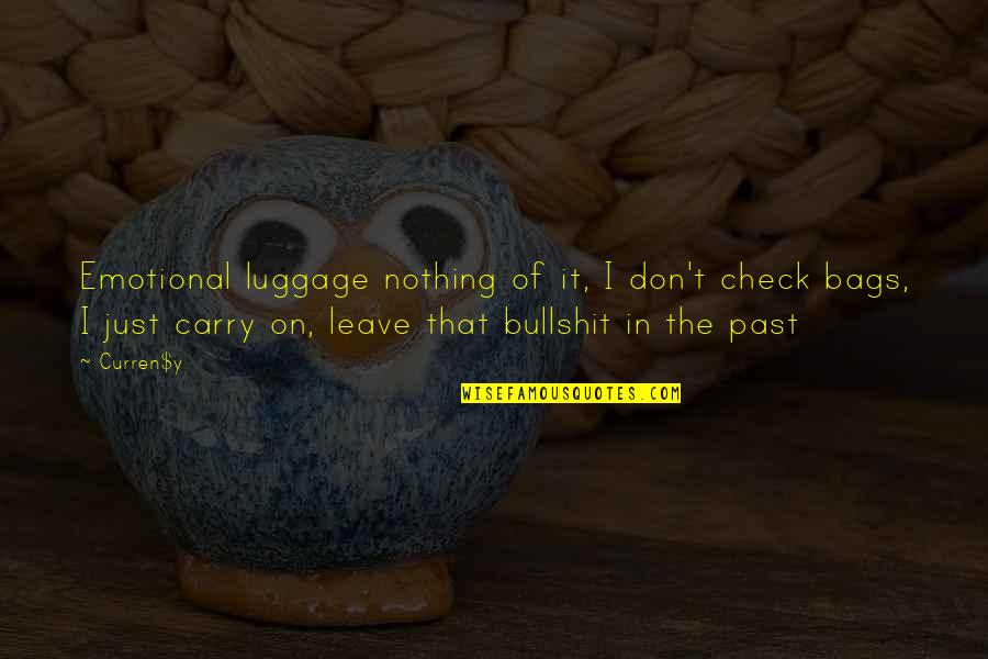 Curren Y Quotes By Curren$y: Emotional luggage nothing of it, I don't check