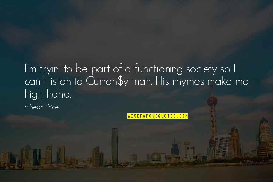 Curren Y Quotes By Sean Price: I'm tryin' to be part of a functioning