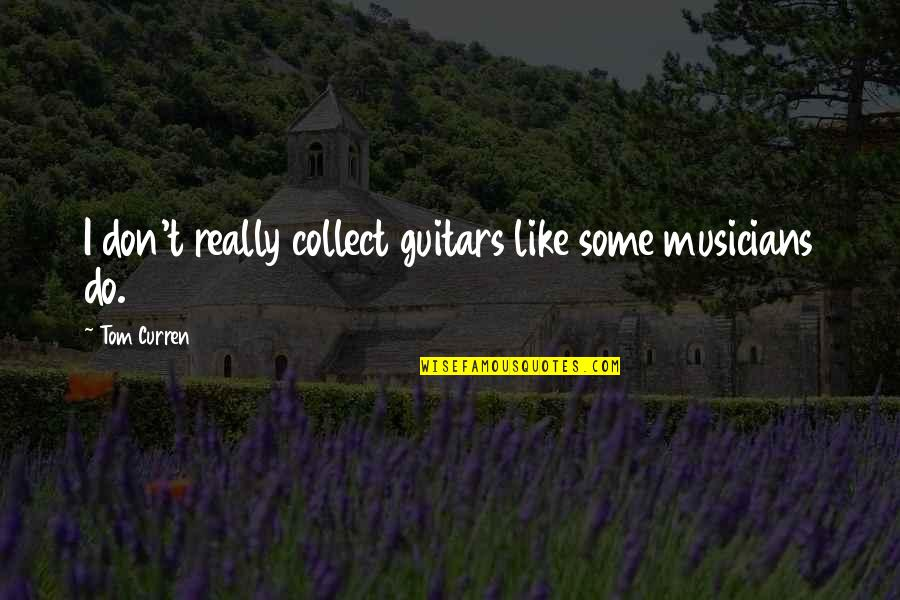Curren Y Quotes By Tom Curren: I don't really collect guitars like some musicians