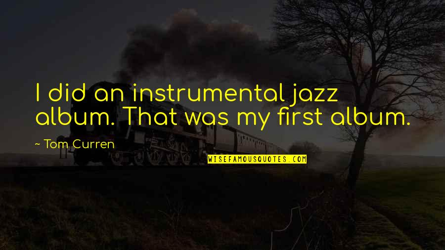 Curren Y Quotes By Tom Curren: I did an instrumental jazz album. That was