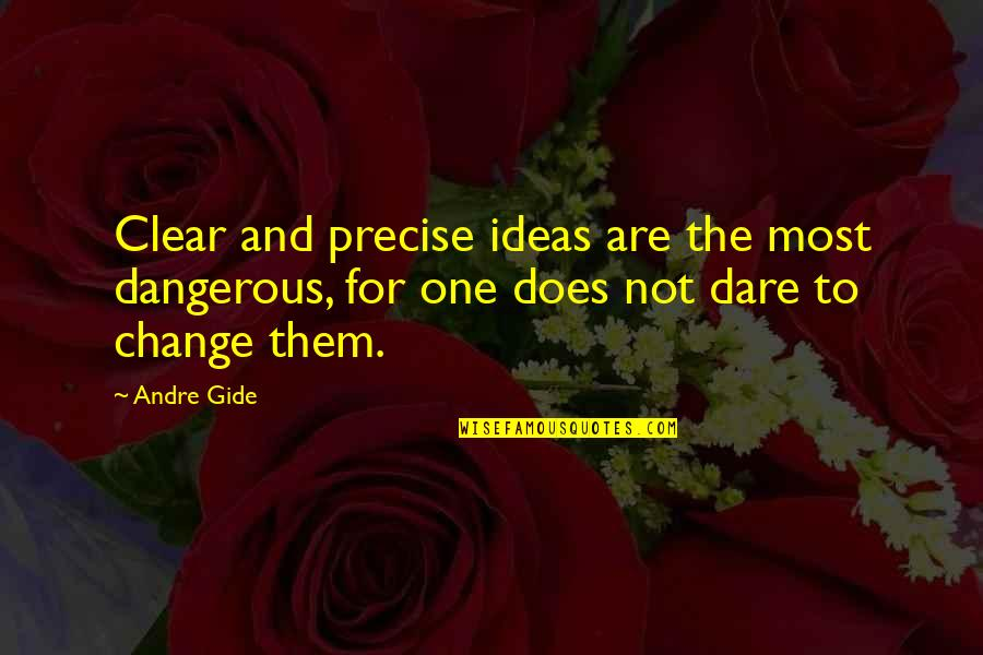Current Popular Quotes By Andre Gide: Clear and precise ideas are the most dangerous,