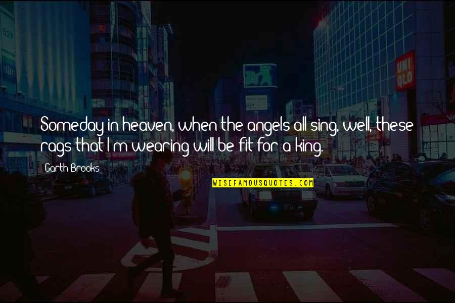 Current Popular Quotes By Garth Brooks: Someday in heaven, when the angels all sing,
