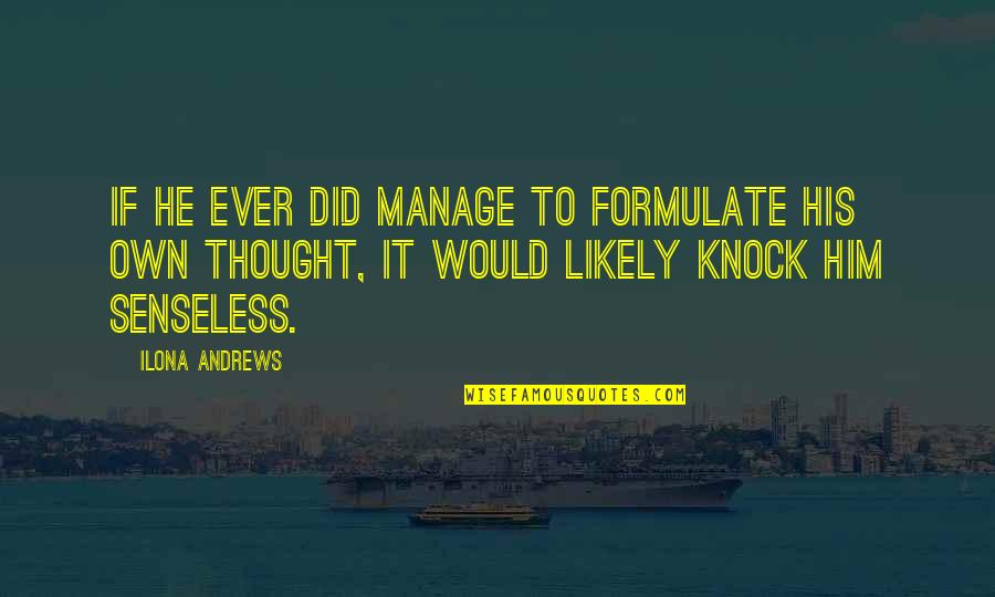 Current Popular Quotes By Ilona Andrews: If he ever did manage to formulate his