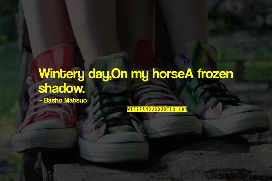 Curricle Quotes By Basho Matsuo: Wintery day,On my horseA frozen shadow.