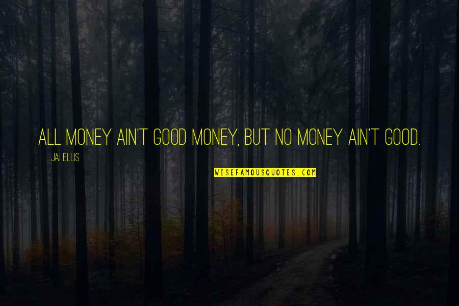 Curricle Quotes By Jai Ellis: All money ain't good money, but no money