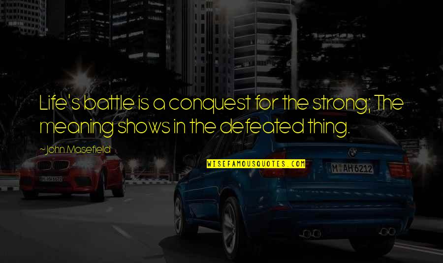 Curricle Quotes By John Masefield: Life's battle is a conquest for the strong;