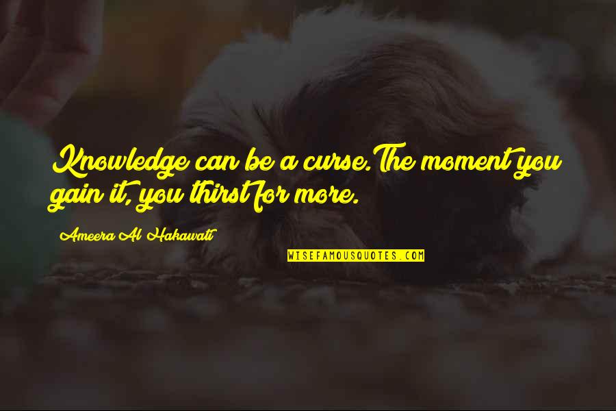 Curse Of Knowledge Quotes By Ameera Al Hakawati: Knowledge can be a curse.The moment you gain