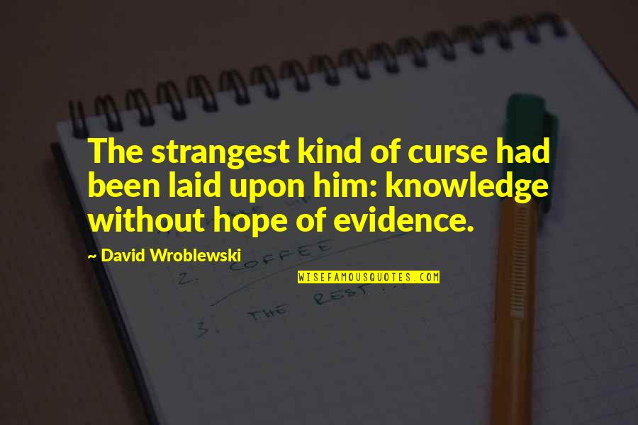 Curse Of Knowledge Quotes By David Wroblewski: The strangest kind of curse had been laid