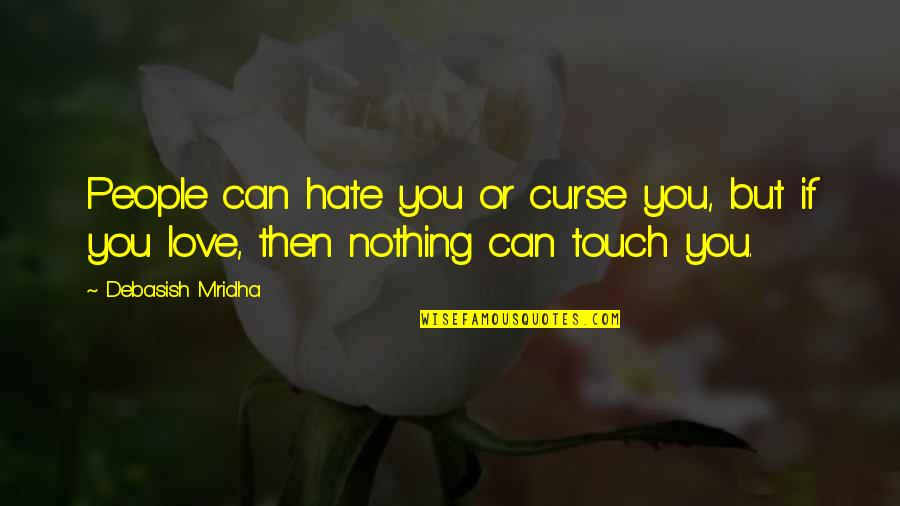 Curse Of Knowledge Quotes By Debasish Mridha: People can hate you or curse you, but
