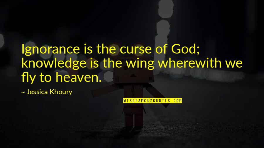 Curse Of Knowledge Quotes By Jessica Khoury: Ignorance is the curse of God; knowledge is