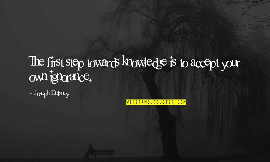 Curse Of Knowledge Quotes By Joseph Delaney: The first step towards knowledge is to accept