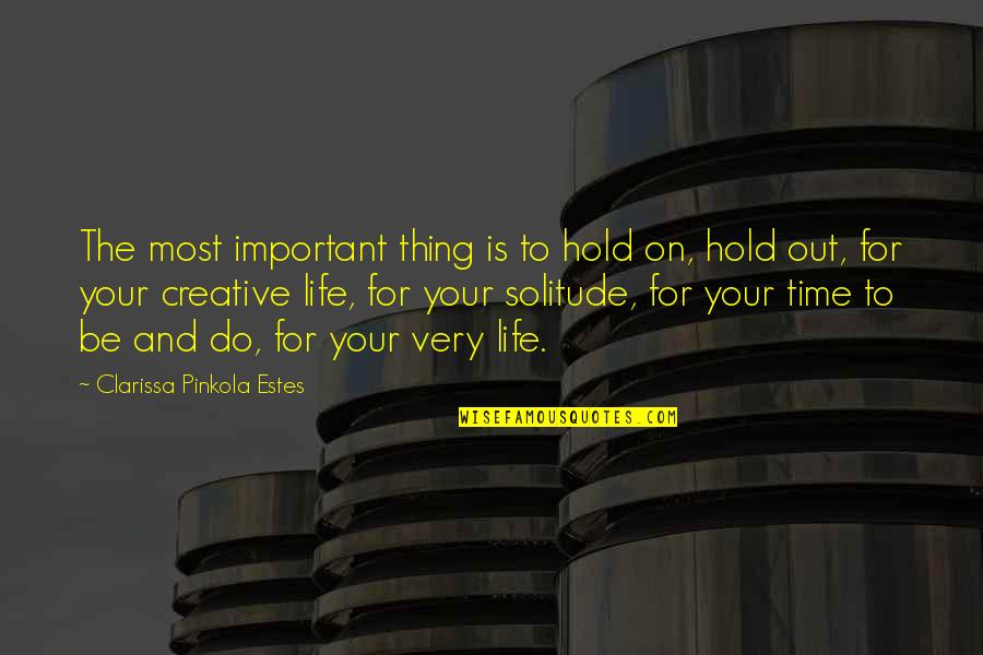 Curt Kirkwood Quotes By Clarissa Pinkola Estes: The most important thing is to hold on,