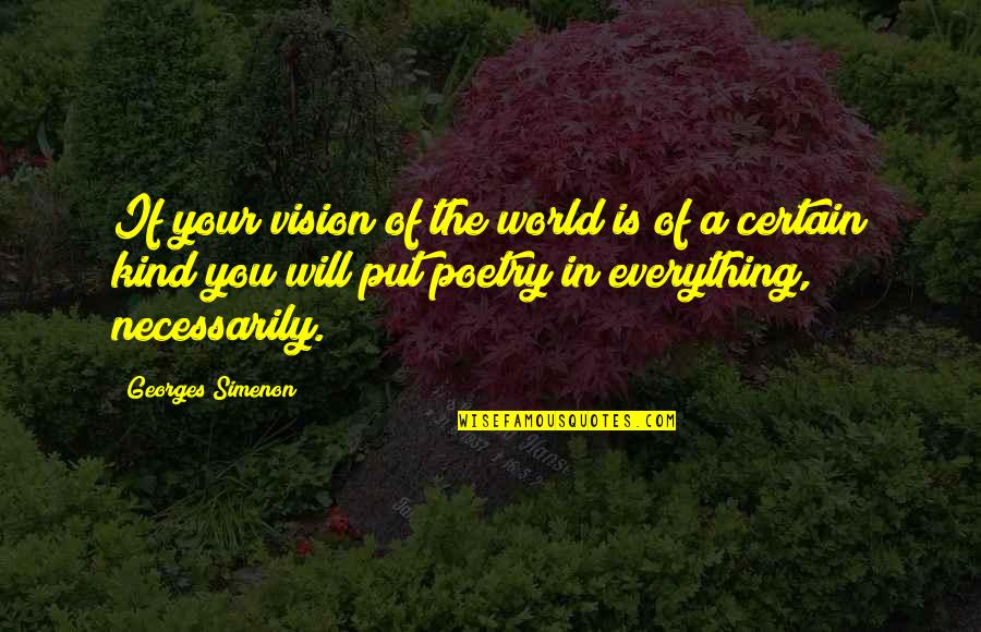 Curt Kirkwood Quotes By Georges Simenon: If your vision of the world is of