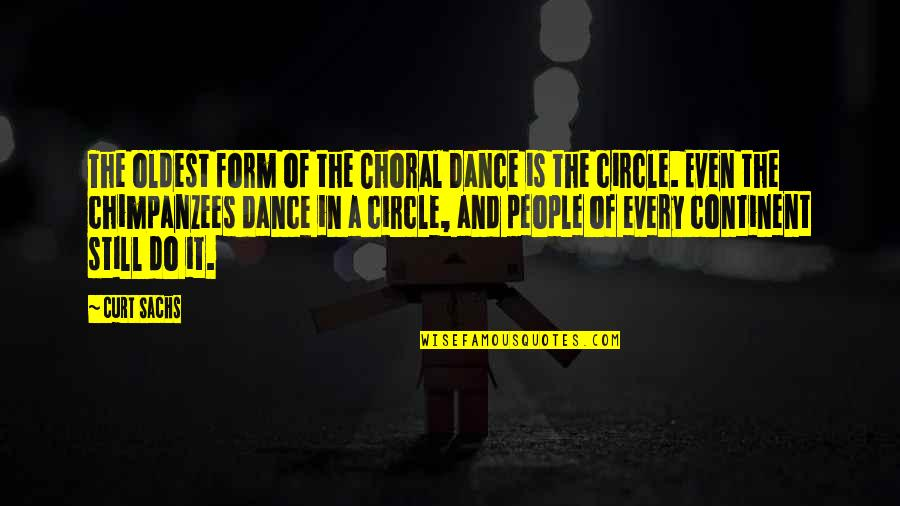Curt Sachs Quotes By Curt Sachs: The oldest form of the Choral Dance is
