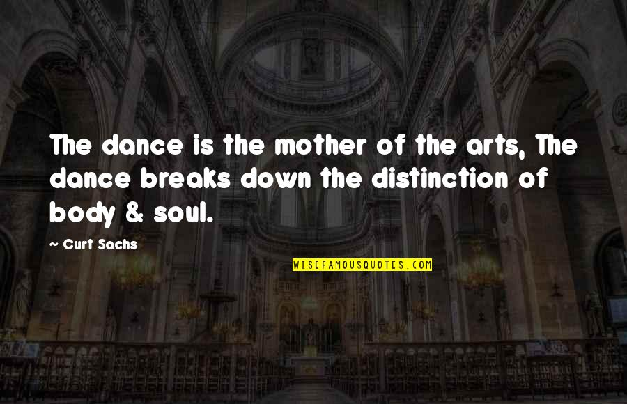 Curt Sachs Quotes By Curt Sachs: The dance is the mother of the arts,