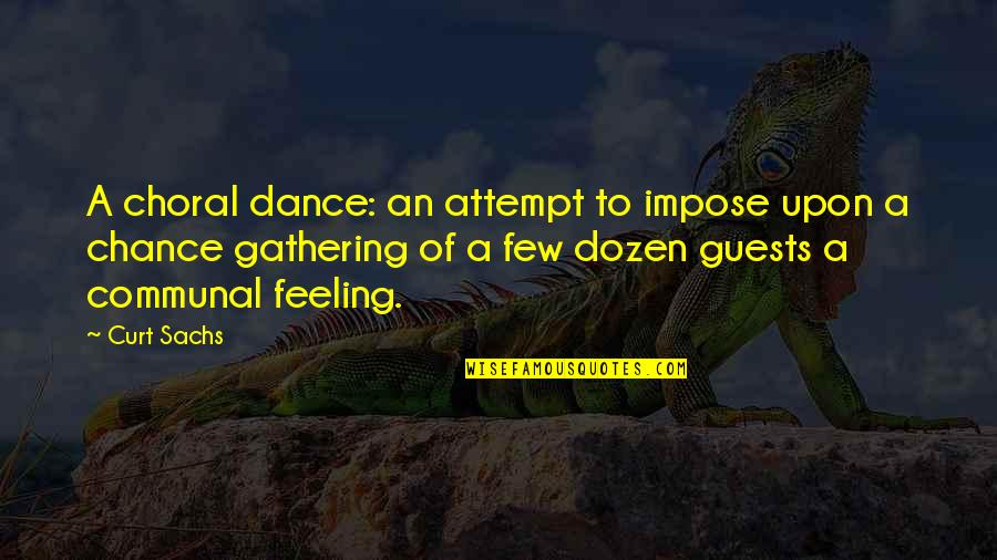 Curt Sachs Quotes By Curt Sachs: A choral dance: an attempt to impose upon