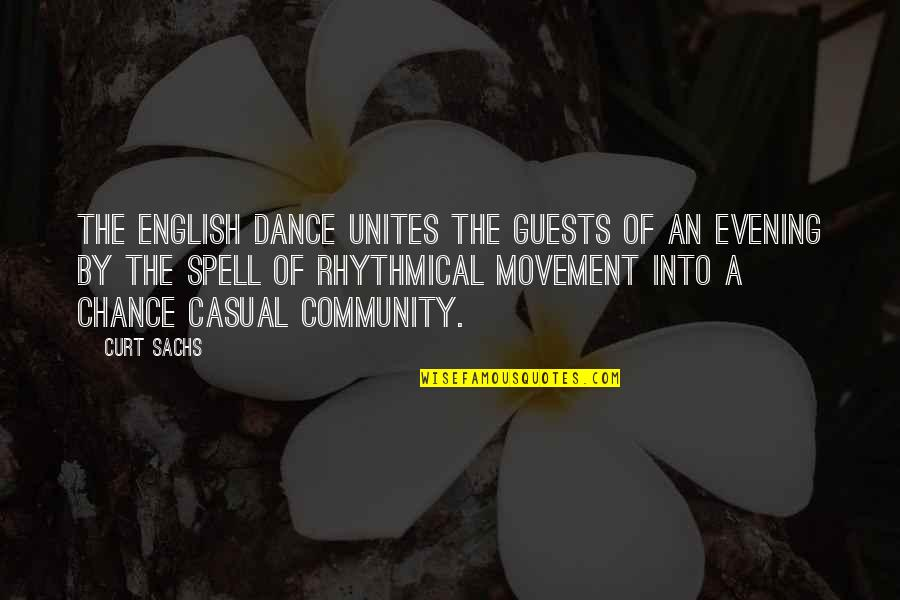 Curt Sachs Quotes By Curt Sachs: The English dance unites the guests of an