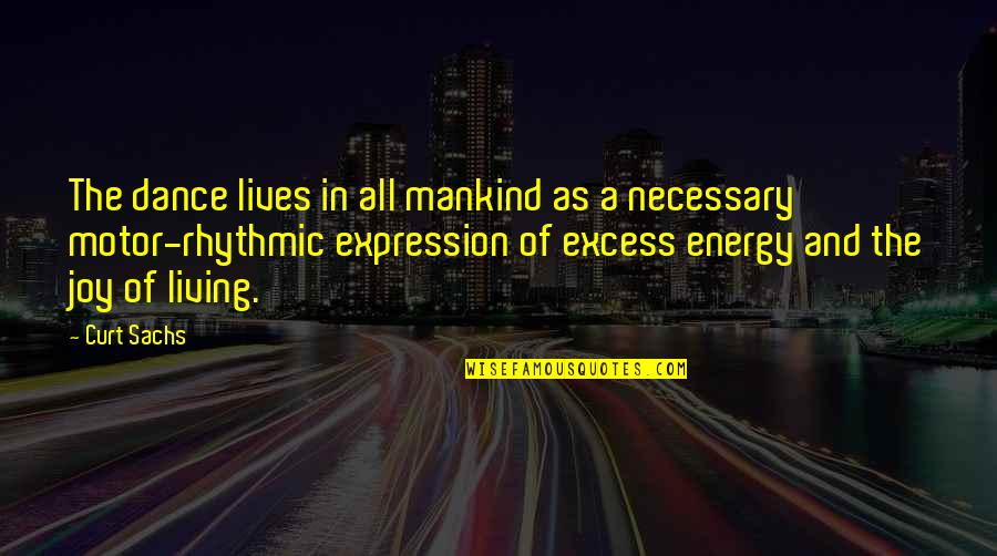Curt Sachs Quotes By Curt Sachs: The dance lives in all mankind as a