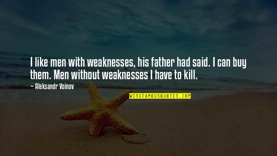 Curtailment Quotes By Aleksandr Voinov: I like men with weaknesses, his father had