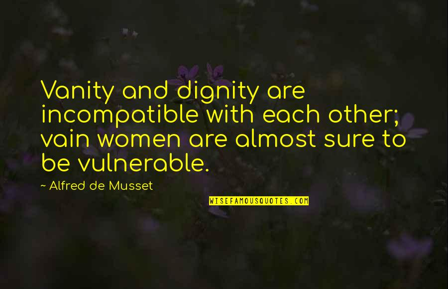 Curtailment Quotes By Alfred De Musset: Vanity and dignity are incompatible with each other;