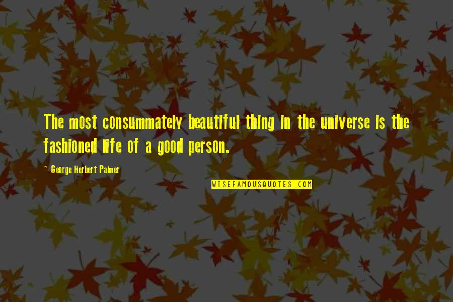 Curtailment Quotes By George Herbert Palmer: The most consummately beautiful thing in the universe