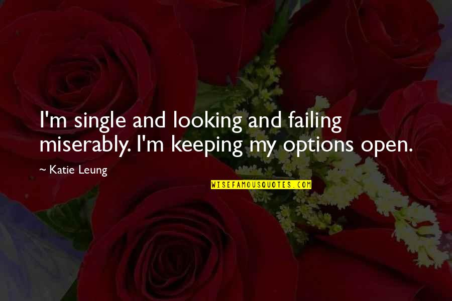 Curtailment Quotes By Katie Leung: I'm single and looking and failing miserably. I'm