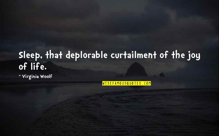 Curtailment Quotes By Virginia Woolf: Sleep, that deplorable curtailment of the joy of