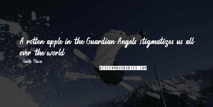 Curtis Sliwa quotes: A rotten apple in the Guardian Angels stigmatizes us all over the world.