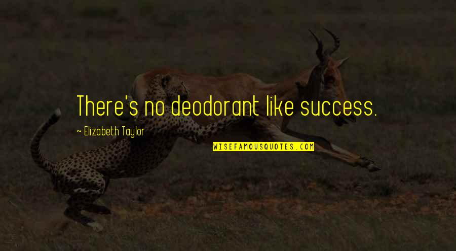 Curtiz Quotes By Elizabeth Taylor: There's no deodorant like success.